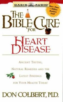 The Bible Cure for Heart Disease: Ancient Truths, Natural Remedies and the Latest Findings for Your Health Today 9781589261914