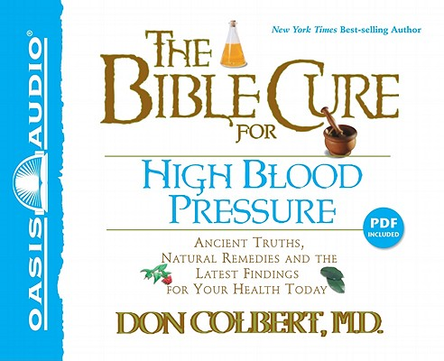 The Bible Cure for High Blood Pressure: Ancient Truths, Natural Remedies and the Latest Findings for Your Health Today 9781589268043