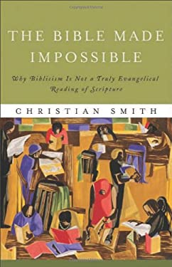 The Bible Made Impossible: Why Biblicism Is Not a Truly Evangelical Reading of Scripture 9781587433030