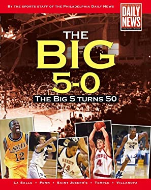 The Big 5-0: The Philadelphia Daily News Celebrates 50 Years of Big 5 Basketball 9781588220516