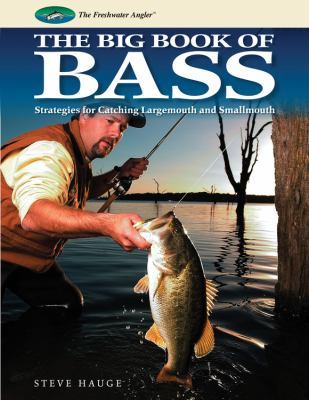 The Big Book of Bass: Strategies for Catching Largemouth and Smallmouth
