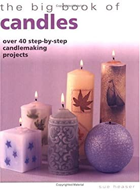 The Big Book of Candles: Over 40 Step-By-Step Candlemaking Projects 9781581803242