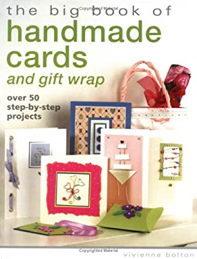 The Big Book of Handmade Cards and Gift Wrap: Over 50 Step-By-Step Projects 9781581806366