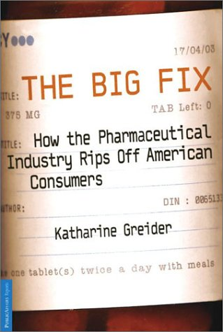 The Big Fix: How the Pharmaceutical Industry Rips Off American Consumers 9781586481858