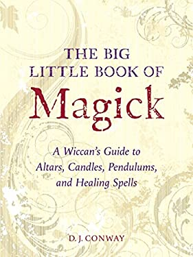 The Big Little Book of Magick: A Wiccan's Guide to Altars, Candles, Pendulums, and Healing Spells 9781580910057