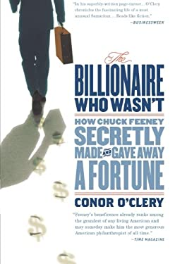 The Billionaire Who Wasn't: How Chuck Feeney Secretly Made and Gave Away a Fortune 9781586486426