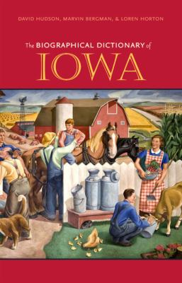The Biographical Dictionary of Iowa 9781587296857