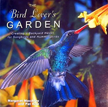 The Bird Lover's Garden: Creating a Backyard Haven for Songbirds and Hummingbirds 9781586632434