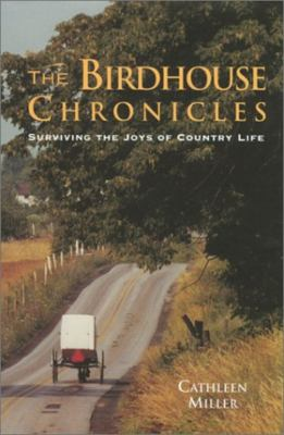 The Birdhouse Chronicles: Surviving the Joys of Country Life 9781585744695