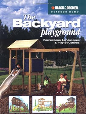 The Black & Decker Backyard Playground: Recreational Landscaping & Play Structures 9781589230590