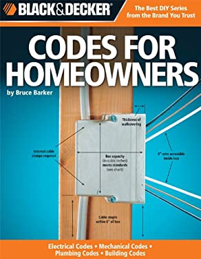 Black & Decker Codes for Homeowners: Electrical Codes, Mechanical Codes, Plumbing Codes, Building Codes 9781589234796