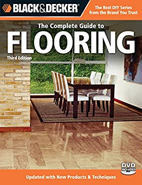 Black & Decker, the Complete Guide to Flooring: Updated with New Products & Techniques [With DVD] 9781589235212