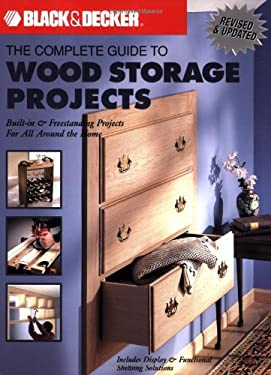 Black & Decker the Complete Guide to Wood Storage Projects: Built-In & Freestanding Projects for All Around the Home 9781589232617