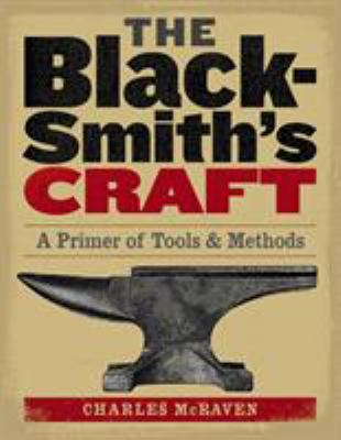 The Blacksmith's Craft: A Primer of Tools & Methods 9781580175937