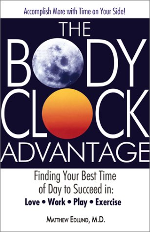 The Body Clock Advantage: Finding Your Best Time of Day to Succeed In: Love, Work, Play, Exercise 9781580627894