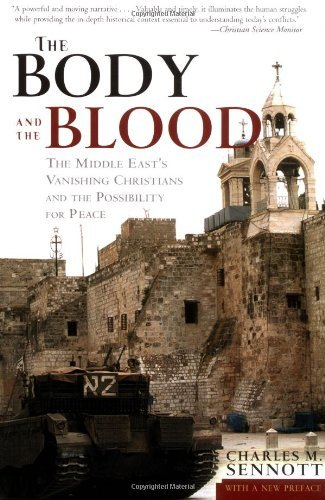 The Body and the Blood: The Middle East's Vanishing Christians and the Possibility for Peace 9781586481650