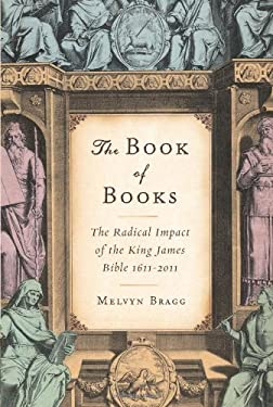 The Book of Books: The Radical Impact of the King James Bible 1611-2011 9781582437811
