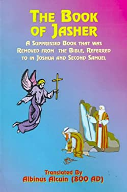 The Book of Jasher: A Suppressed Book That Was Removed from the Bible, Referred to in Joshua and Second Samuel 9781585090815