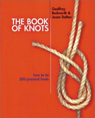 The Book of Knots: How to Tie 200 Practical Knots 9781586637842