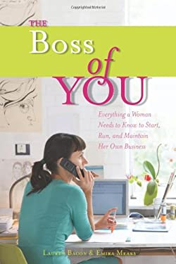 The Boss of You: Everything a Woman Needs to Know to Start, Run, and Maintain Her Own Business 9781580052368