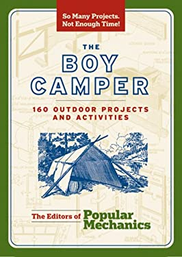 The Boy Camper: 160 Outdoor Projects and Activities 9781588167033