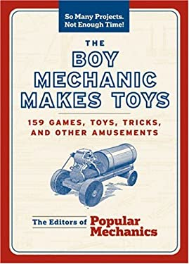 The Boy Mechanic Makes Toys: 159 Games, Toys, Tricks, and Other Amusements 9781588166395