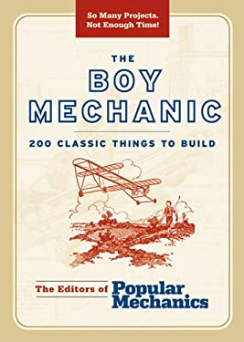 The Boy Mechanic: 200 Classic Things to Build 9781588165091