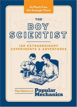 The Boy Scientist: 160 Extraordinary Experiments and Adventures 9781588167712