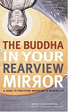 The Buddha in Your Rearview Mirror: A Guide to Practicing Buddhism in Modern Life 9781584795520