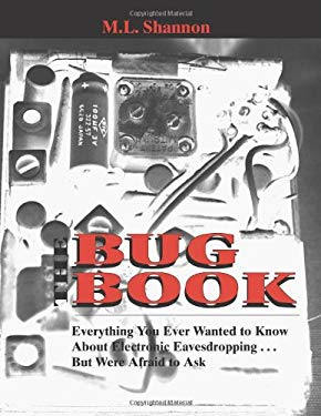 The Bug Book: Everything You Ever Wanted to Know about Electronic Eavesdropping . . . But Were Afraid to Ask 9781581600650