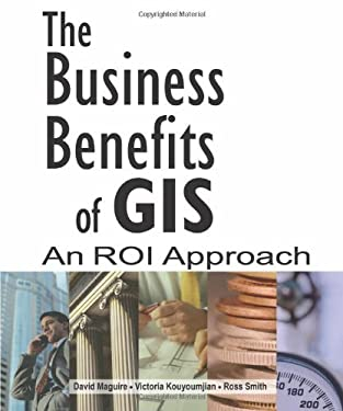 The Business Benefits of GIS: An ROI Approach 9781589482005