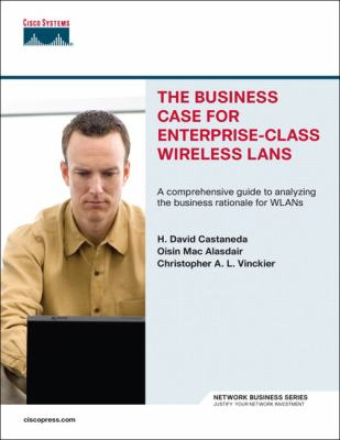 The Business Case for Enterprise-Class Wireless LANs 9781587201257