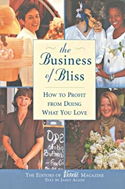 The Business of Bliss: How to Profit from Doing What You Love 9781588162373