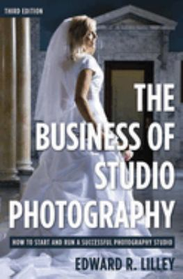 The Business of Studio Photography: How to Start and Run a Successful Photography Studio 9781581156553