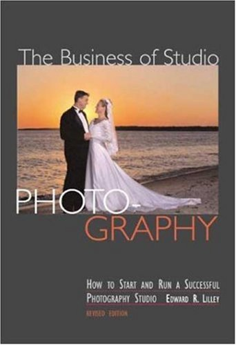 The Business of Studio Photography: How to Start and Run a Successful Photography Studio 9781581152548