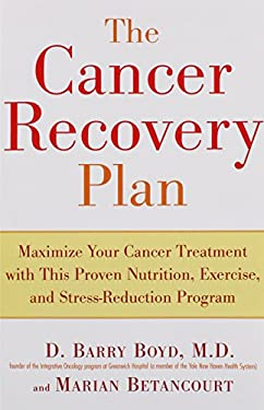 The Cancer Recovery Plan: Maximize Your Cancer Treatment with This Proven Nutrition, Exercise, and Stress-Reduction Program 9781583332306