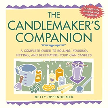 The Candlemaker's Companion: A Complete Guide to Rolling, Pouring, Dipping, and Decorating Your Own Candles 9781580173667