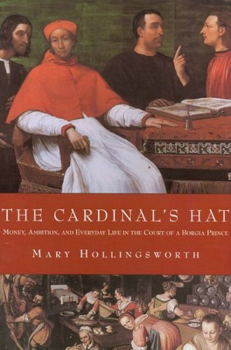 The Cardinal's Hat: Money, Ambition, and Everyday Life in the Court of a Borgia Prince 9781585678037