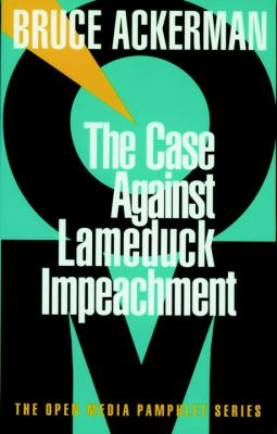 The Case Against Lame Duck Impeachment 9781583220047