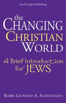 The Changing Christian World: A Brief Introduction for Jews 9781580233446