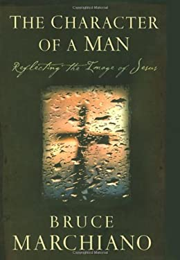 The Character of a Man: Reflecting the Image of Jesus 9781582294940