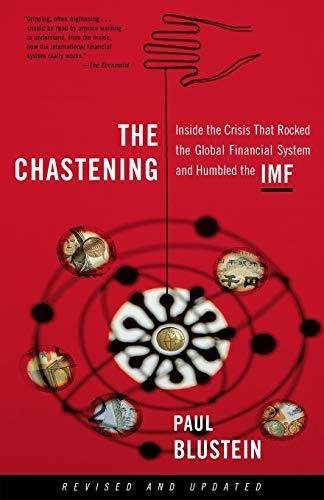 The Chastening: Inside the Crisis That Rocked the Global Financial System and Humbled the IMF 9781586481810