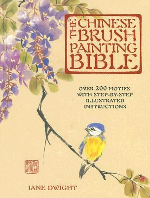 The Chinese Brush Painting Bible: Over 200 Motifs with Step-By-Step Illustrated Instructions 9781581809527