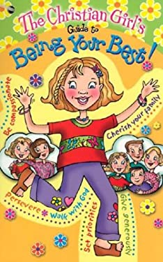 The Christian Girl's Guide to Being Your Best 9781584110354
