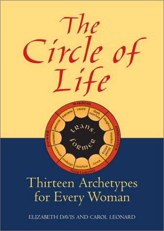 The Circle of Life: Thirteen Archetypes for Every Woman 9781587611605