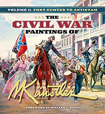 The Civil War Paintings of Mort Kunstler, Volume 1: Fort Sumter to Antietam 9781581825565