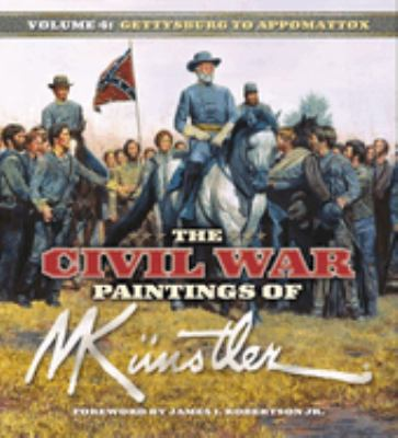 The Civil War Paintings of Mort Kunstler: Volume 4: From Gettysburg to Appomattox 9781581825596