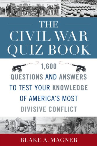 The Civil War Quiz Book: 1,600 Questions and Answers to Test Your Knowledge of America's Most Divisive Conflict 9781589795174