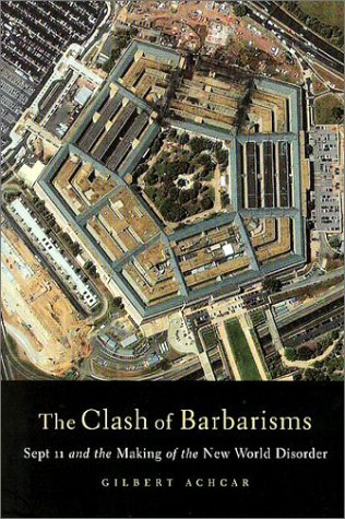 The Clash of Barbarisms: September 11 and the Making of the New World Disorder 9781583670811