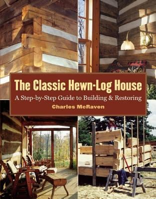 The Classic Hewn-Log House: A Step-By-Step Guide to Building and Restoring 9781580175906
